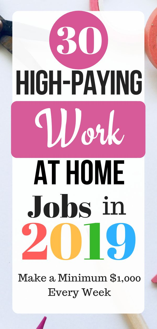 30 High-Paying Work At Home Jobs in 2019 Make a Minimum $1,000 Every Week