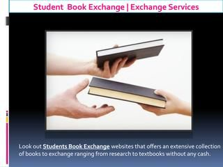 Look out Students Book Exchange websites that offers an extensive collection of books to exchange ranging from research to textbooks without any cash.