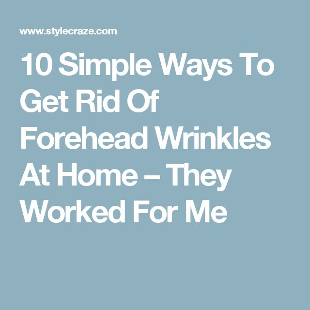10 Simple Ways To Get Rid Of Forehead Wrinkles At Home – They Worked For Me