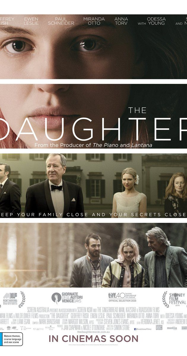 The Daughter; Directed by Simon Stone.  With Sam Neill, Geoffrey Rush, Anna Torv, Miranda Otto. The story follows a man who returns home to discover a long-buried family secret, and whose attempts to put things right threaten the lives of those he left home years before.