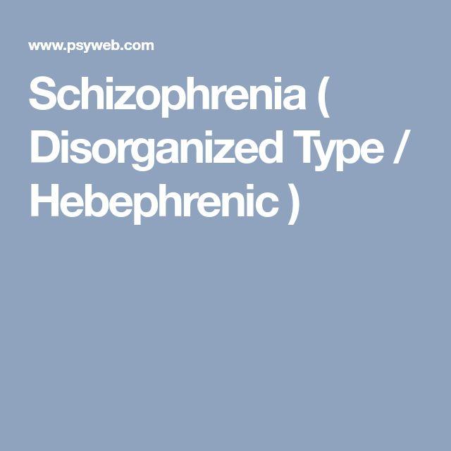 Schizophrenia ( Disorganized Type / Hebephrenic )