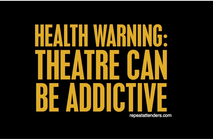 Health Warning: Theatre can be addictive