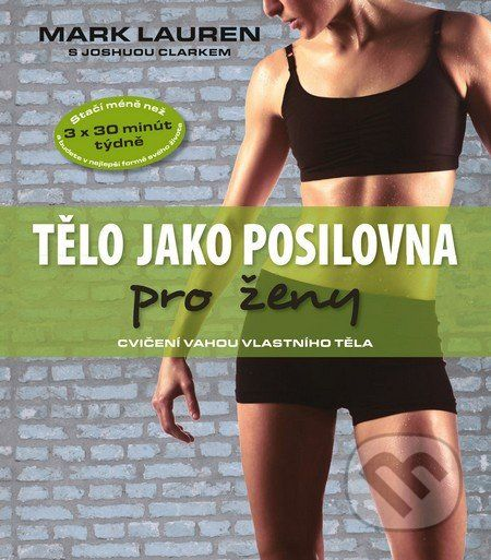 Tělo jako posilovna pro ženy (Mark Lauren, Joshua Clark) - Knihy   Martinus.cz