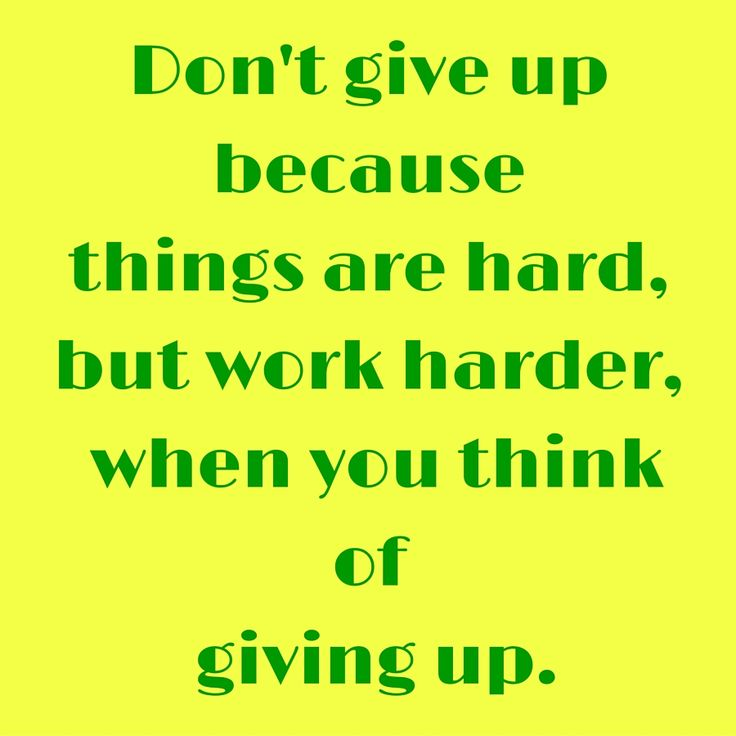 Don't give up because things are hard, but work harder, when you think of giving up. #‎QuotesYouLove‬ ‪#‎QuoteOfTheDay‬ ‪#‎MotivationalQuotes‬ ‪#‎QuotesOnMotivation‬  Visit our website  for text status wallpapers.  www.quotesulove.com