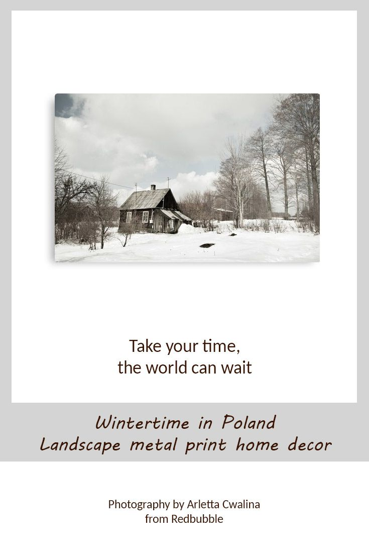 Take your time, the world can wait :) Metal print of calming Wintertime landscape in Poland. Nature Photography by Arletta Cwalina/ @redbubble. See more clothes and home decor ideas and if you love it, feel free to share, maybe your friends would like to have it too :) #homedecor #metalprint #wintertime #poland