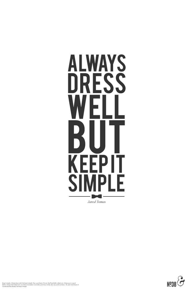 Good style tip for men! Always dress well but keep it simple.