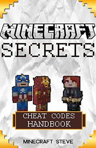 Minecraft: Minecraft Cheat Codes Handbook: Over 60+ Minecraft Mods and Minecraft Secrets FREE!