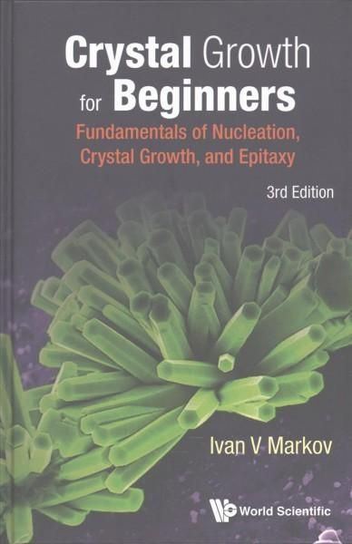 Crystal Growth for Beginners: Fundamentals of Nucleation, Crystal Growth, and Epitaxy