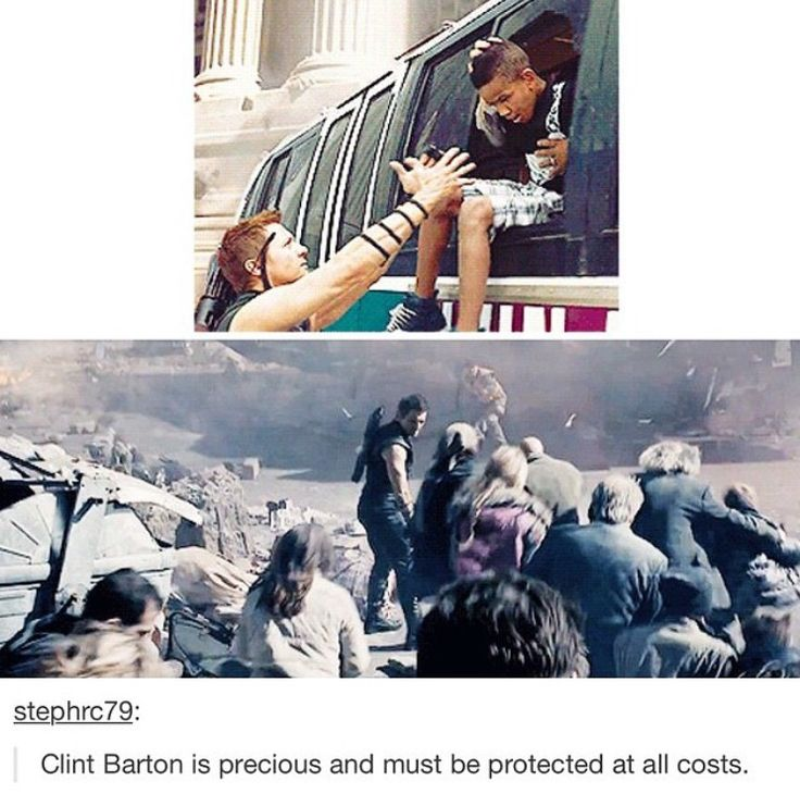 In both Avengers movies, he's the guy that's spending his time getting civilians to safety. Clint is my hero.<<< That's because he's a father and he feels protective over everyone else