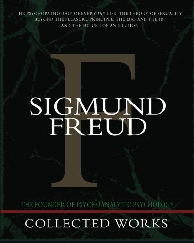 'Sigmund Freud Collected Works: The Psychopathology of Everyday Life, The Theory of Sexuality, Beyond the Pleasure Principle, The Ego and the Id, and The Future of an Illusion' by Sigmund Freud (Author)  #Great #World #Psychology #Social #Science #Classics #Books #Western #Canon