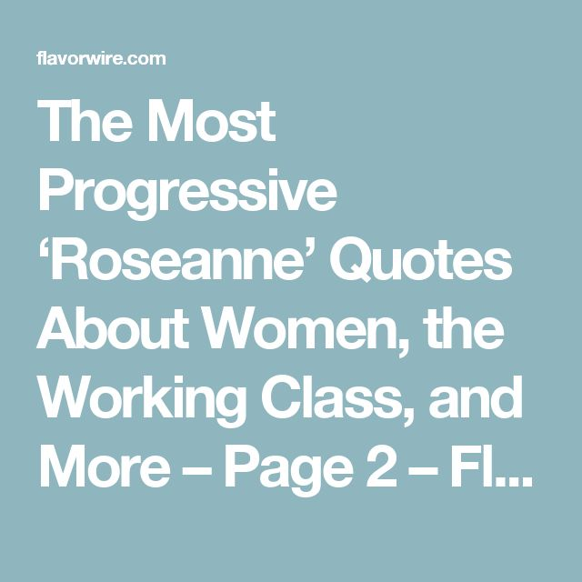 The Most Progressive 'Roseanne' Quotes About Women, the Working Class, and More – Page 2 – Flavorwire