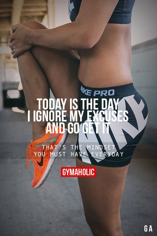 Today Is The day I Ignore My Excuses And Go Get It
