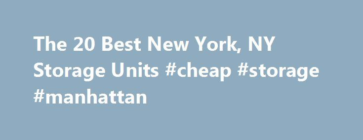 The 20 Best New York, NY Storage Units #cheap #storage #manhattan http://houston.nef2.com/the-20-best-new-york-ny-storage-units-cheap-storage-manhattan/  # The New York, NY Self-Storage You Need at the Price You Want. Best Priced Storage Units in New York, NY How does self-storage in New York work? A storage unit's price is based on several factors, including the facility's amenities (such as 24/7 access, free use of truck), the storage unit's amenities (such as climate control, electrical…