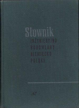 Słownik inżynieryjno-budowlany niemiecko-polski, W. Wrzesień (red.), Naukowo-Techniczne, 1961, http://www.antykwariat.nepo.pl/slownik-inzynieryjnobudowlany-niemieckopolski-w-wrzesien-red-p-13905.html