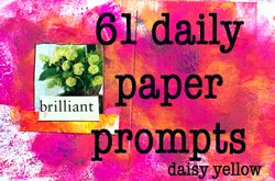 61 Art Journal Prompts. Each day, a daily prompt - a technique, an experiment, something to do with paper.