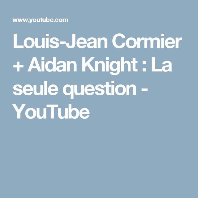 Louis-Jean Cormier + Aidan Knight : La seule question - YouTube