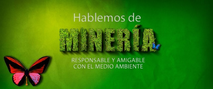 Minería responsable y amigable con el medio ambiente.