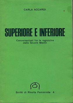 ACCARDI Carla, Superiore e inferiore. Conversazioni fra le ragazzine delle Scuole Medie Milano, Rivolta Femminile, (Scritti di Rivolta Femminile), 1972