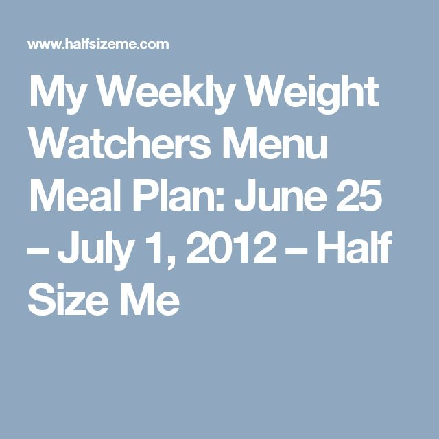 My Weekly Weight Watchers Menu Meal Plan: June 25 – July 1, 2012 – Half Size Me