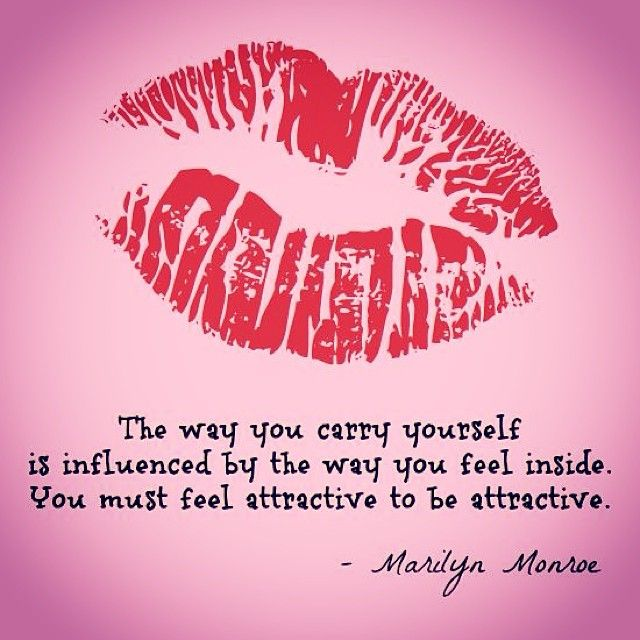 The way you carry yourself is influenced by the way you feel inside. You must feel attractive to be attractive.    X_________Marilyn Monroe kisses