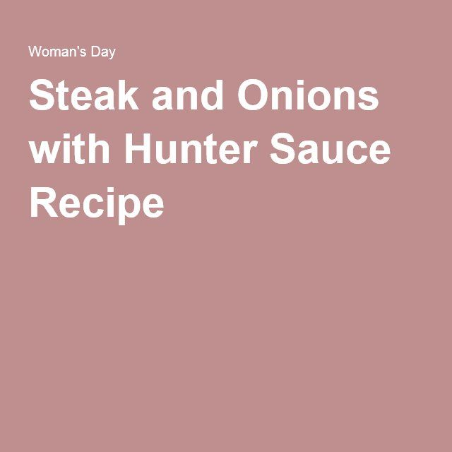 Steak and Onions with Hunter Sauce Recipe
