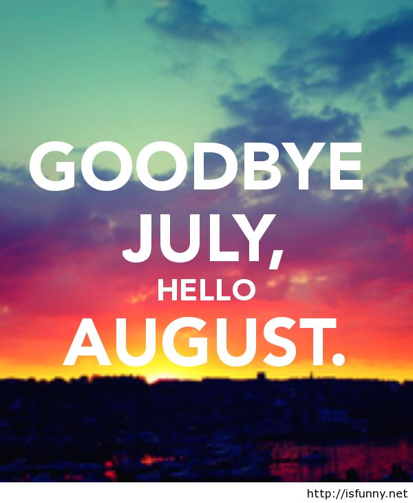 Goodbye July Hello August Image Hd Isfunny.net | Isfunny.net | Pinterest |  August Images, Hello August And Summer Quotes