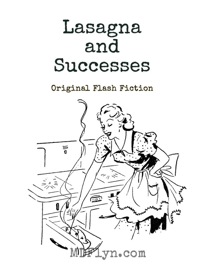 Lasagna and Successes - Original flash fiction by M D Flyn. A woman discovers a terrible secret, and chooses to solve her problems with lasagna.