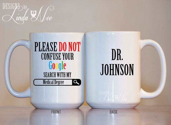 Please do not confuse your Google search with my Medical Degree, Personalized Gift for Doctor, Funny Doctor Mug, Medical School Gift MSA146