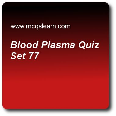 Blood Plasma Quizzes:  O level biology Quiz 77 Questions and Answers - Practice biology quizzes based questions and answers to study blood plasma quiz with answers. Practice MCQs to test learning on blood and plasma, human respiration, features of sexual reproduction in animals, biology subjective test, mammalian skin quizzes. Online blood plasma worksheets has study guide as plasma, answer key with answers as constitutes 45% of blood, contains corpuscles, contains platelets and is..