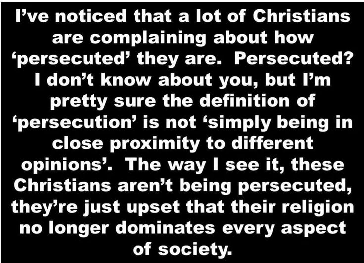 """Atheism, Religion, Christianity, God is Imaginary. I've noticed that a lot of Christians are complaining about how """"persecuted"""" they are. Persecuted? I don't know about you, but I'm pretty sure the definition of """"persecution"""" is not """"simply being in close proximity to different opinions."""" The way I see it, these Christians aren't being persecuted, they're just upset that their religion no longer dominates every aspect of society."""