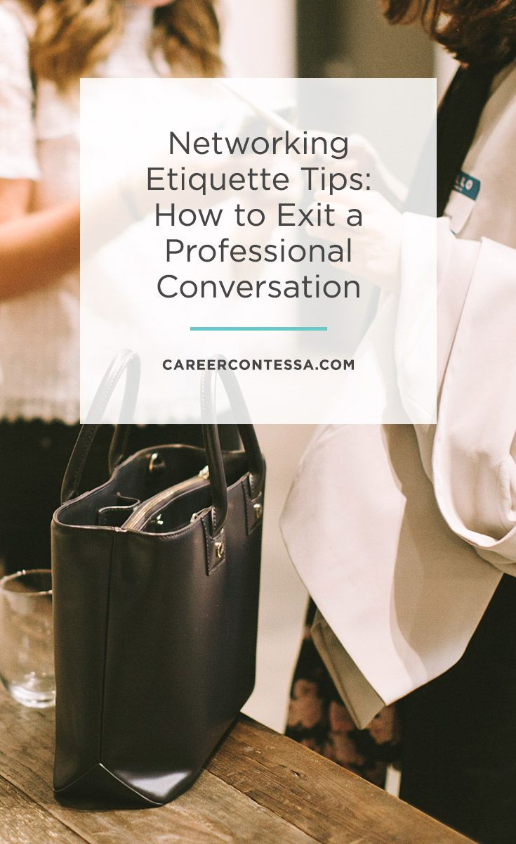 Sometimes you need to know how to make an appropriate exit and still be a professional about it. We've got you, girl. Click for our best networking etiquette tips. | CareerContessa.com