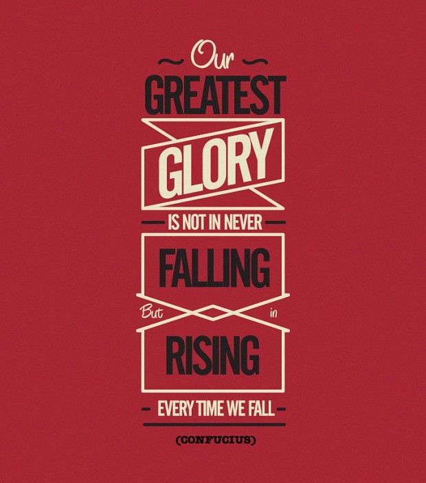 Our greatest glory...