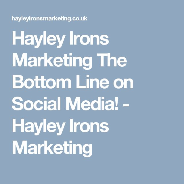 Hayley Irons Marketing The Bottom Line on Social Media! - Hayley Irons Marketing
