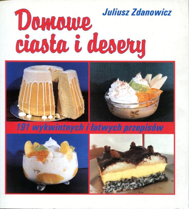 """""""Domowe ciasta i desery. 191 wykwintnych i łatwych przepisów"""" Juliusz Zdanowicz Cover by Krystyna Töpfer Published by Wydawnictwo Iskry 1999"""