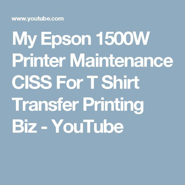 My Epson 1500W Printer Maintenance CISS For T Shirt Transfer Printing Biz - YouTube