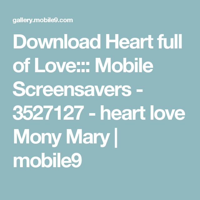 Download Heart full of Love::: Mobile Screensavers - 3527127 - heart love Mony Mary | mobile9