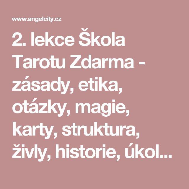 2. lekce Škola Tarotu Zdarma - zásady, etika, otázky, magie, karty, struktura, živly, historie, úkoly :: Angel city