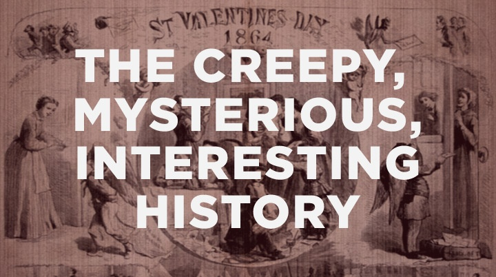 THE CREEPY, MYSTERIOUS, INTERESTING HISTORY OF VALENTINE'S DAY