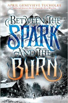 Between the Spark and the Burn (Between #2) by April Genevieve Tucholke