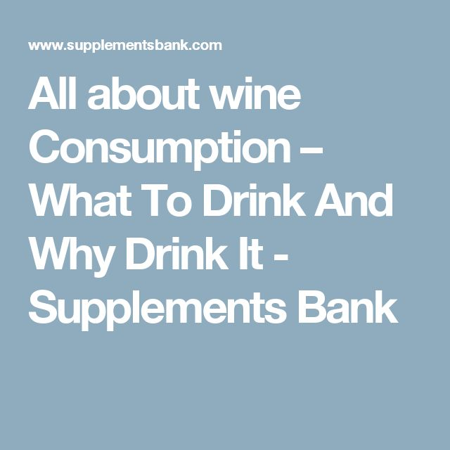 All about wine Consumption – What To Drink And Why Drink It - Supplements Bank
