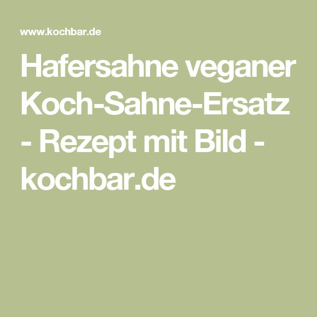Hafersahne veganer Koch-Sahne-Ersatz - Rezept mit Bild - kochbar.de