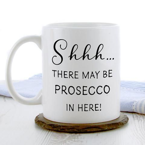 Shhh... There May Be Prosecco In Here Coffee Mug - Birthday Gifts Buy Online UK - Alcohol Themed Gifts