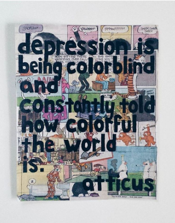 'Depression is being colorblind and constantly told how colorful the world is.' @atticuspoetry #atticuspoetry #atticus thx @m.e.g.a.n.j.o.y
