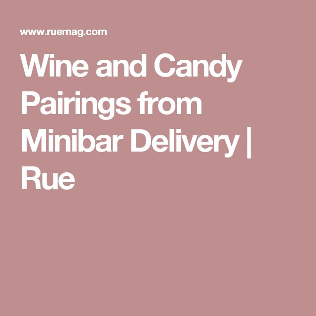 Wine and Candy Pairings from Minibar Delivery  | Rue
