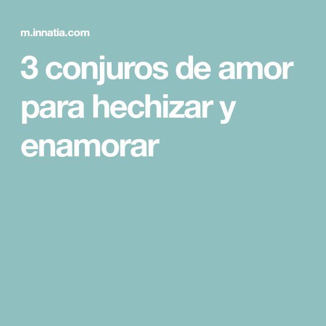 3 conjuros de amor para hechizar y enamorar