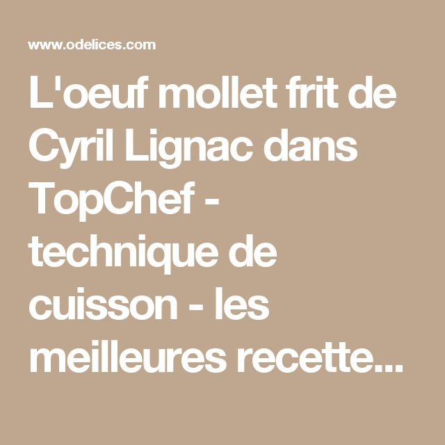 L'oeuf mollet frit de Cyril Lignac dans TopChef - technique de cuisson - les meilleures recettes de cuisine d'Ôdélices