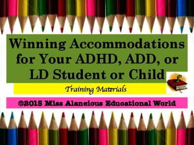 Winning Accommodations for ADHD/ADD and LD Students: Training Material from Miss Alaneious Educational World on TeachersNotebook.com -  (11 pages)  - The slides focus on eight specific challenges that ADHD, ADD, and/or LD students/children face daily. The slides will serve as a great training tool for teachers and parents.