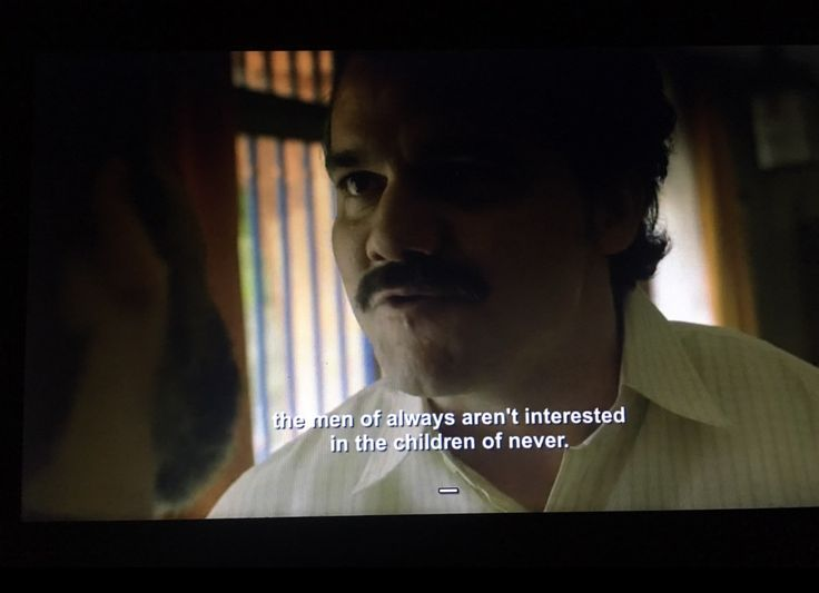 The men of always aren't interested in the children of never - Narcos  #narcos #pablo #escobar #quotes