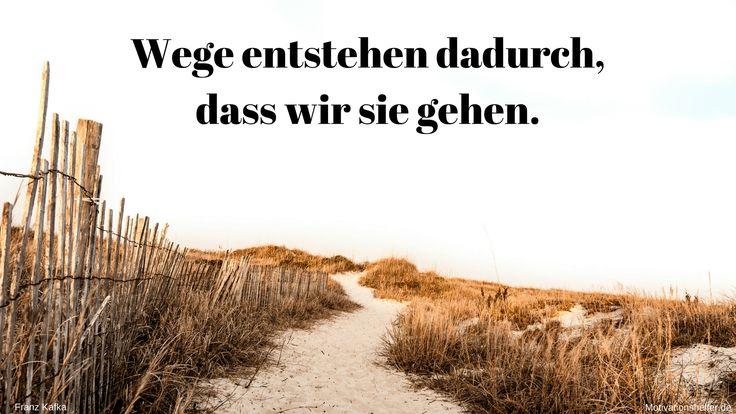 Wege entstehen dadurch, dass wir sie gehen. #Motivation #Motivationssprüche #Motivationsbilder #Inspiration #Leben