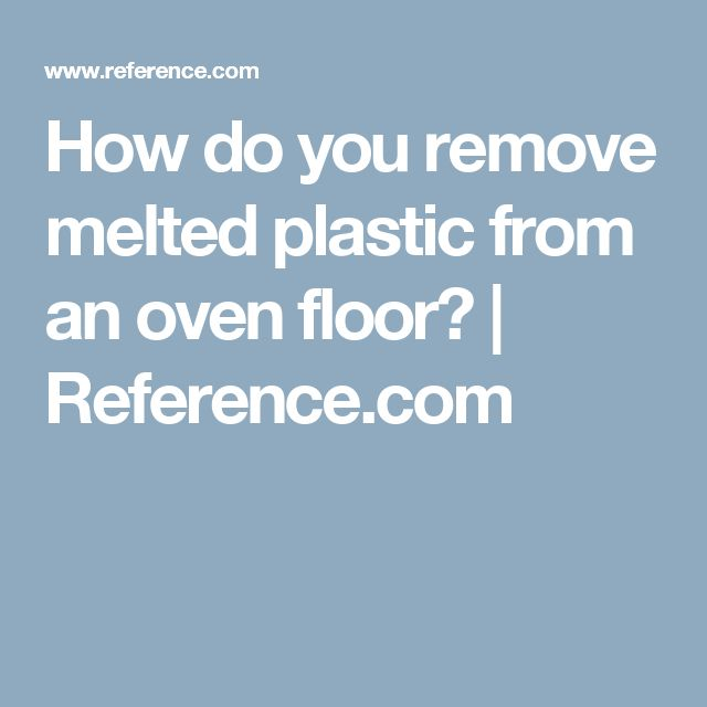How do you remove melted plastic from an oven floor? | Reference.com